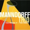 manndorff trio - you break it - you own it