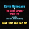 kevin mahogany & the dave stryker organ trio - next time you see me